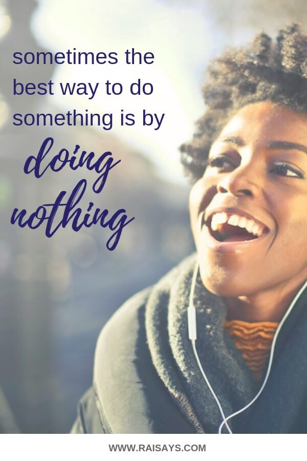 Do something by doing nothing