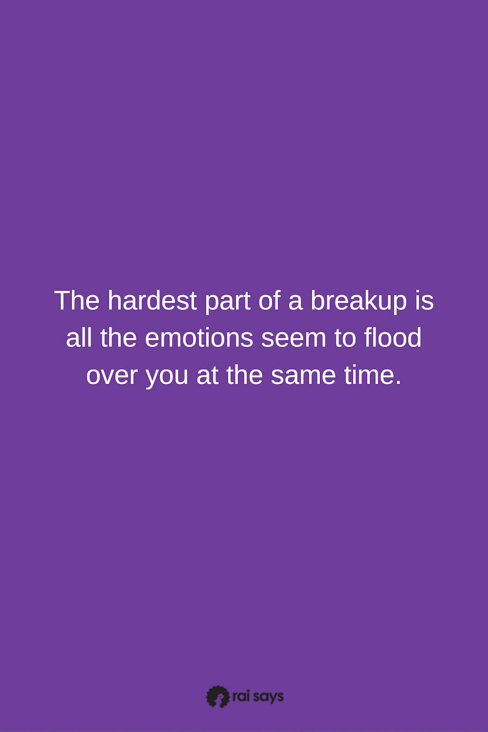 It's hard to deal with emotions after a breakup