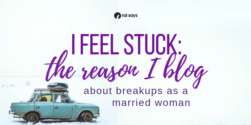 I feel stuck - The reason I blog about breakups as a married woman-1