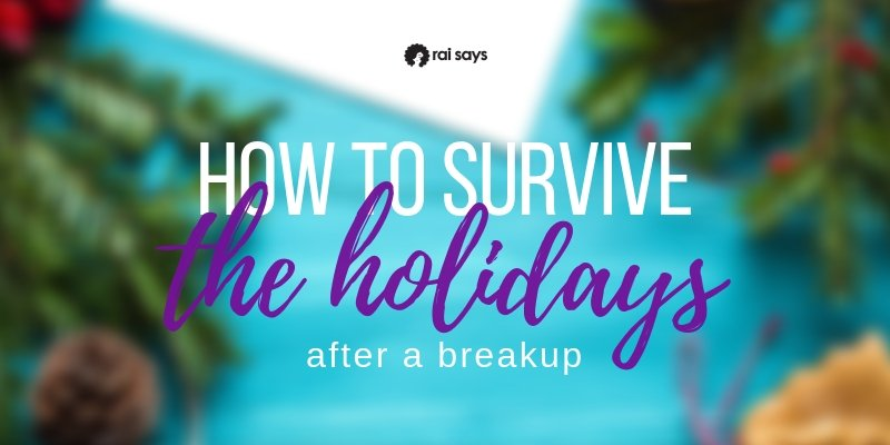 how to survive the holidays after a breakup